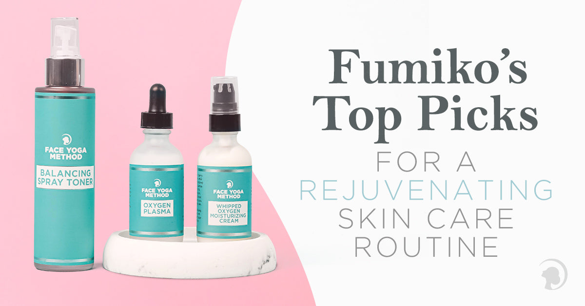 Fumiko's Top Picks For A Rejuvenating Skin Care Routine