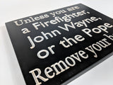 Firefighter Sign - Carved Wooden Sign - Sign with Saying - Mud Room Sign- John Wayne Sign - Pope Sign - Rustic Custom Wood Sign-Remove Shoes