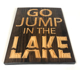Sing with Saying - Lake House Decor - Go Jump in the Lake - Wood Sign With Saying- Lake Sign -Lake House Sign - Rustic Sign - Engraved Sign