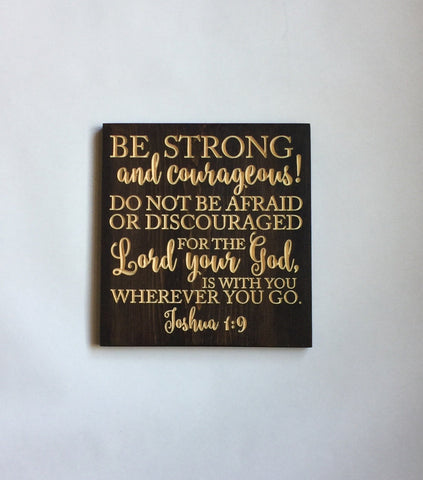 Be Strong and Courageous - Joshua 1:9 - carved wooden sign - wood sign - rustic wood sign  - house plaques - engraved wood sign