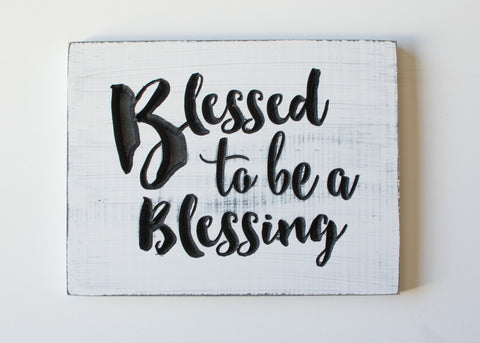 Blessed to be a Blessing- Carved wood sign