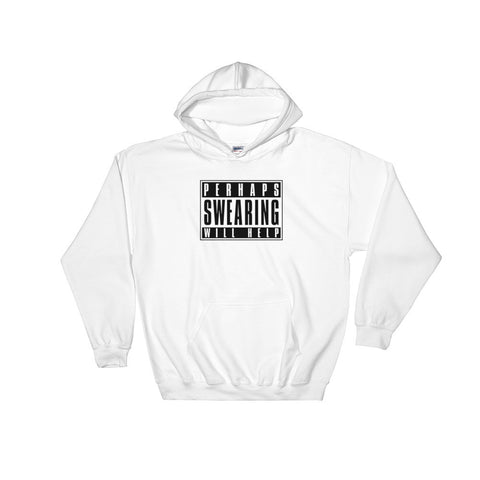 Perhaps Swearing Will Help - Hooded Sweatshirt