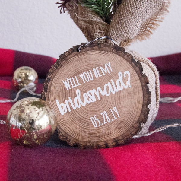 Will You Be My Bridesmaid Personalized Wood Slice Christmas Tree Ornament, Bridesmaids Proposal | Rich Design Co