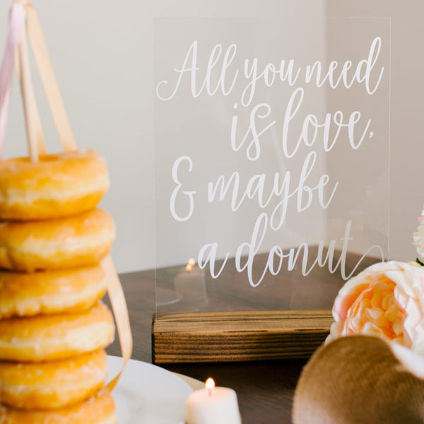 """All You Need is Love, And A Donut"" Acrylic Sign - Rich Design Co"