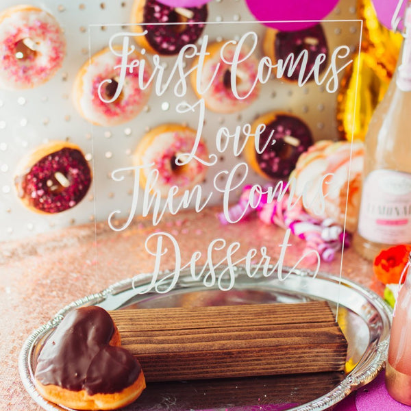 """First Comes Love, Then Comes Dessert"" Funny Dessert Table Acrylic Wedding Sign - Rich Design Co"