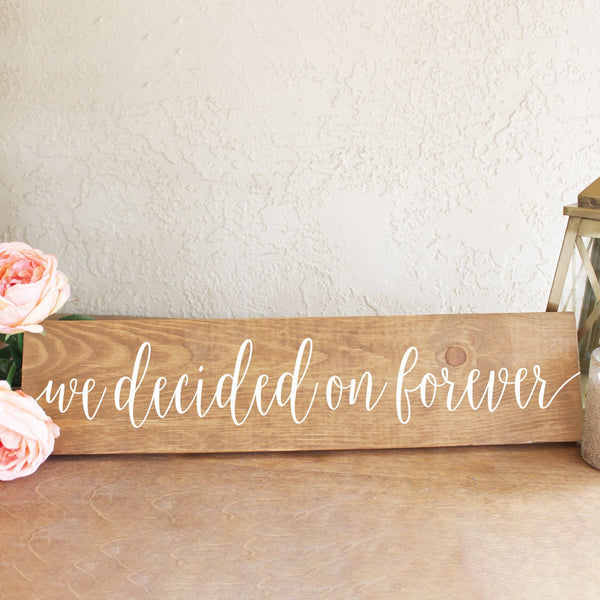 We Decided on Forever Wooden Sign - Rich Design Co
