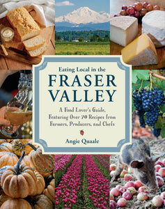 Eating Local in the Fraser Valley Cookbook