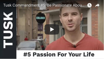 Tusk Commandment #5: Be Passionate About Your Life