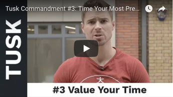 Tusk Commandment #3: Time Your Most Precious Commodity