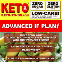 SUPER DELUX 6-DAY INTERMITTENT FASTERS' EVERYTHING PLAN with CHEF PREPARED DINNERS (18 Keto Meals & 12 Keto Dessert-Meals) 15-25 Net Carbs Daily