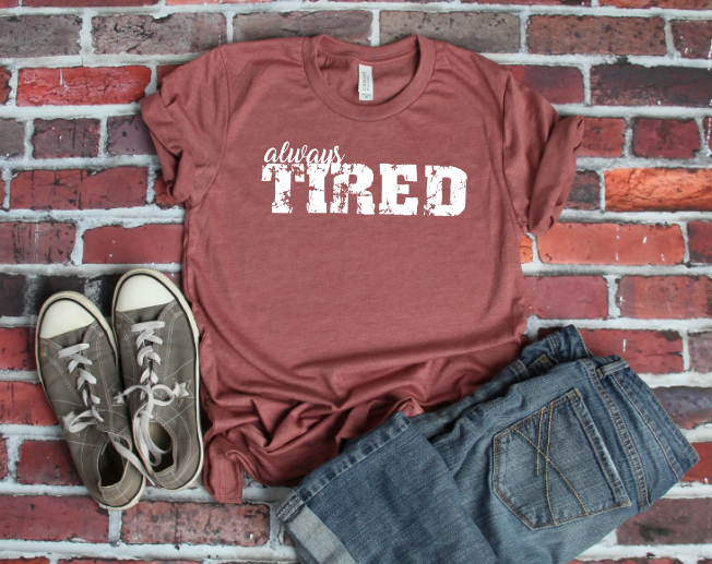 Distressed Always Tired Tee