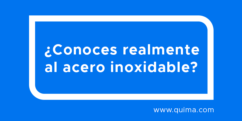 ¿Conoces realmente al acero inoxidable?