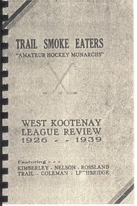 1926-1939 Trail Smoke Eaters Amateur Hockey MonarchsReproduction West Kootenay League Review