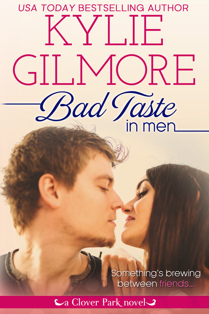 Bad Taste in Men by Kylie Gilmore