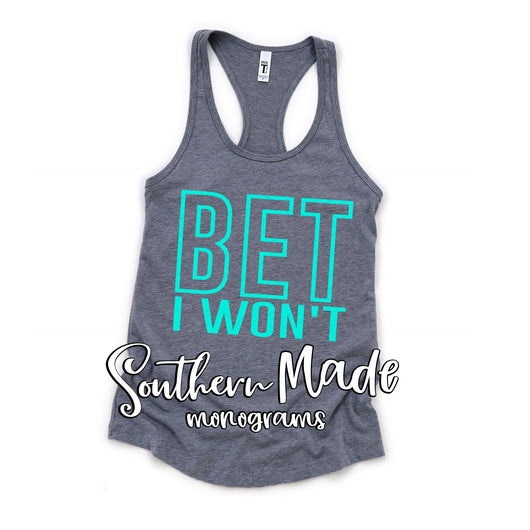 Bet I Won't - Choose Colors - Tank or Tee