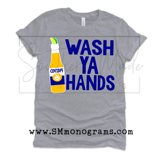 Wash Ya Hands Corona Shirt - Choose All  Styles & Colors
