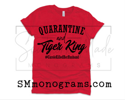 Quarantine And Tiger King  - Choose All  Styles & Colors