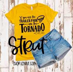 You Are The Trailer Park And I Am The Tornado - Yellowstone Tee