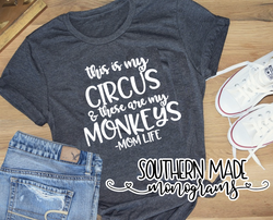 This Is My Circus & These Are My Monkeys - Short Sleeve, Long Sleeve or Tank - Choose Colors