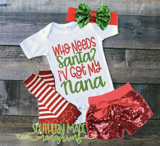 Who Needs Santa? I've Got My Nana *Personalize to any name* - Christmas Onesie