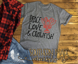 Peace Love & Crawfish Shirt - Gildan or Comfort Colors - Choose your own colors