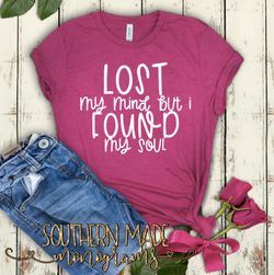 Lost My Mind But I Found My Soul - Mom Life  - Short or Long Sleeve