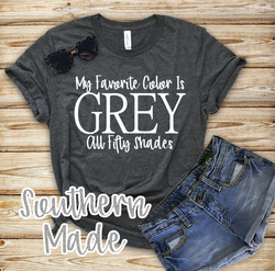 50 Shades of Grey Shirt - My favorite color is Grey, All fifty shades