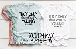 They Only Listen When I'm Yelling #MomLife - Choose Colors - Bella T-shirt