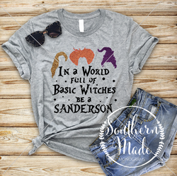 In A World Full Of Basic Witches, Be A Sanderson- Short or Long Sleeve - Choose all colors