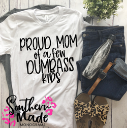 Proud Mom Of A Few Dumbass Kids - Choose Colors & Style