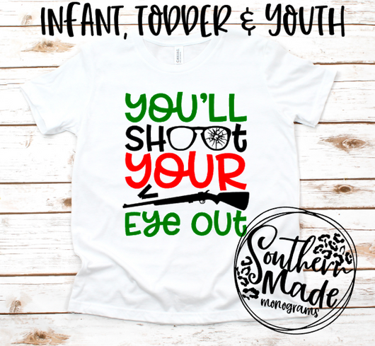 You'll Shoot Your Eye Out  - All Style Shirts Available