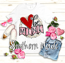 Be Mine Valentines Day Shirt  - Choose Shirt Color & Style