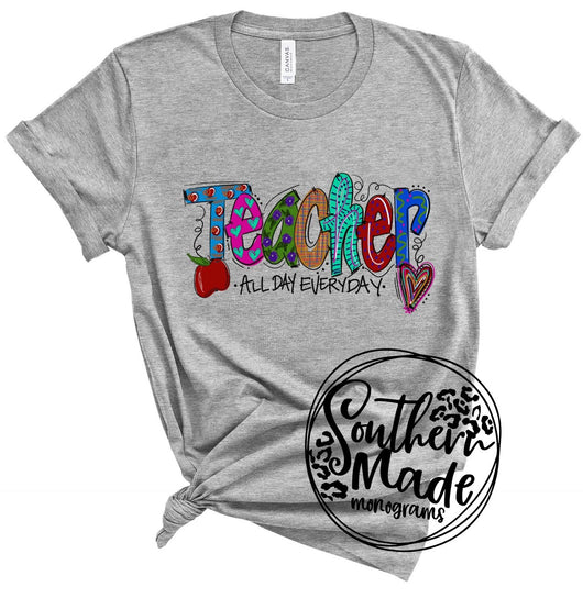 Teacher | All Day Everyday  - Choose Color Shirt & Style