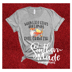 When Life Gives You Lemons, Boil Crawfish - Choose style shirt and color