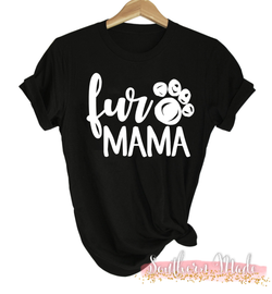 Fur Mama Shirt - Gildan and Comfort Colors