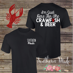I'm Just Here For The Crawfish & Beer Shirt - Gildan or Comfort Colors - Choose your own colors