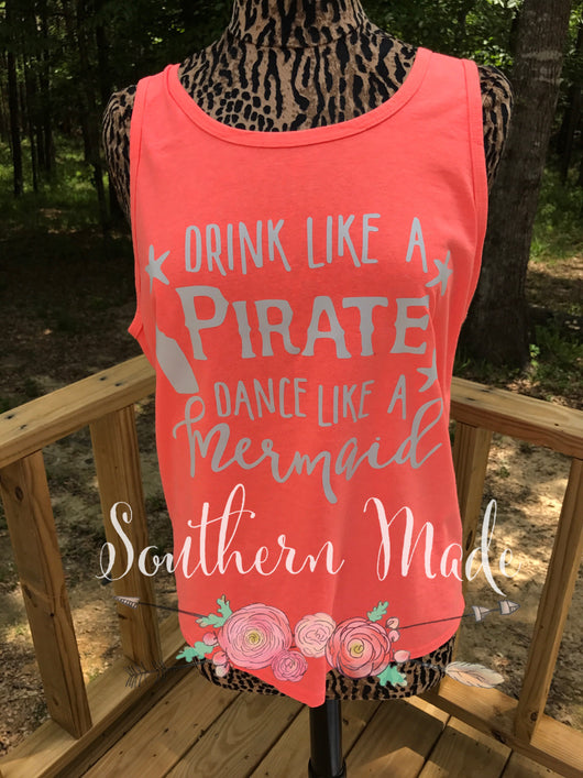 Drink Like A Pirate Dance Like A Mermaid - Unisex or Womens Ft