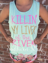 Killin' My Liver at the River Tank - Unisex or Womens Fit - Choose All Colors