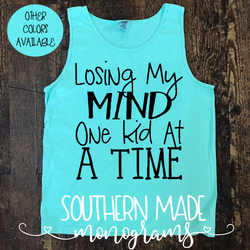 Losing My Mind, One Kid At A Time - Tank or Tee - Choose All Colors