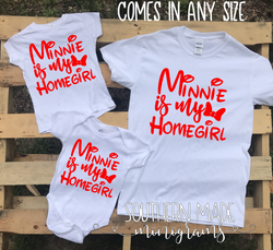 Minnie Is My Homegirl  - All Sizes & Styles - Infant Kids and Adult