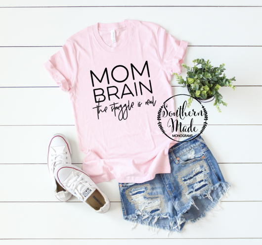 Mom Brain - The Struggle Is Real - Choose Colors