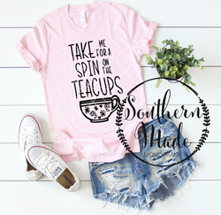 Take Me For A Spin On The Teacups - Tank or Tee - Choose Colors