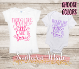Though She May Be Little She Is Fierce // Toddler Tee or Oneise // Short or Long Sleeve