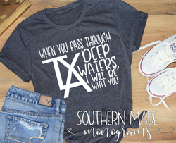 LA TX - When you pass through deep waters, I will be with you - Short or Long Sleeve