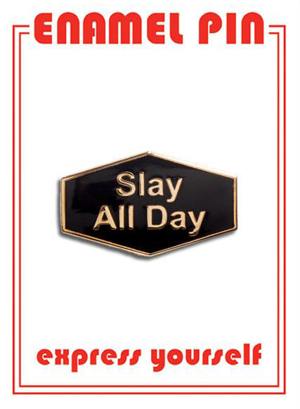 Slay All Day Pin By The Found