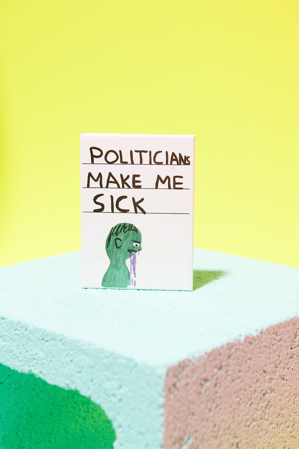 Politicians Make Me Sick Magnet Third Drawer Down X David Shrigley