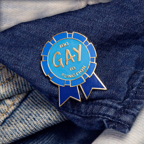 GAYPIN' ENAMEL PIN: TOO GAY TO FUNCTION