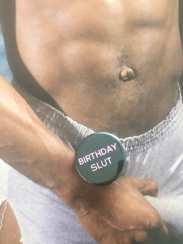 Birthday Slut Button by Word for Word Factory