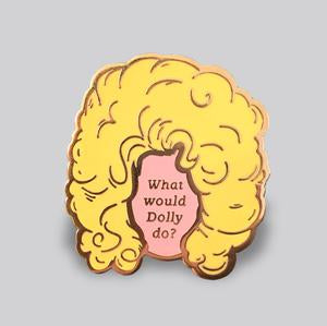 What Would Dolly Do? Pin by Gaypin'
