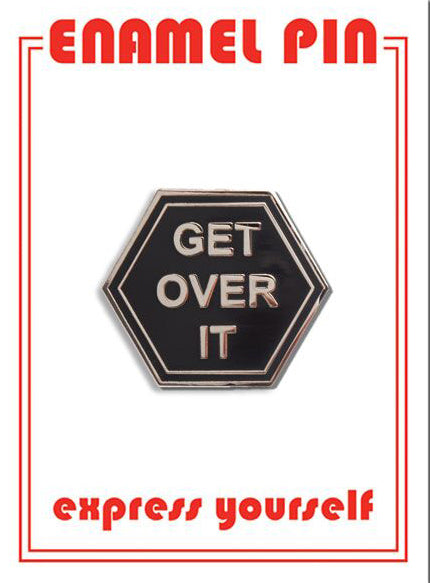 Get Over It Pin By The Found